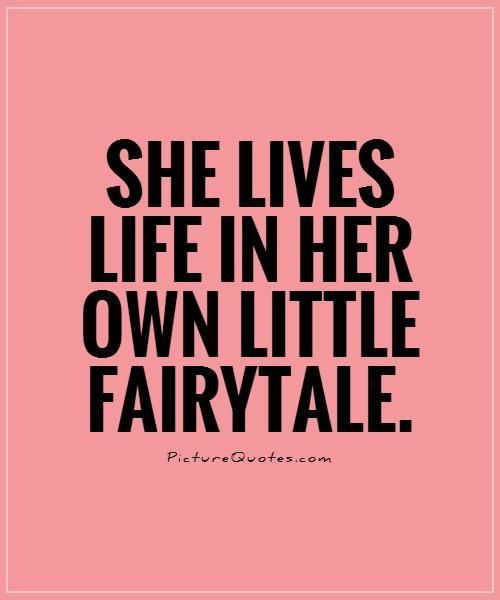 ** She Lives Life In Her Own Little Fairytale.