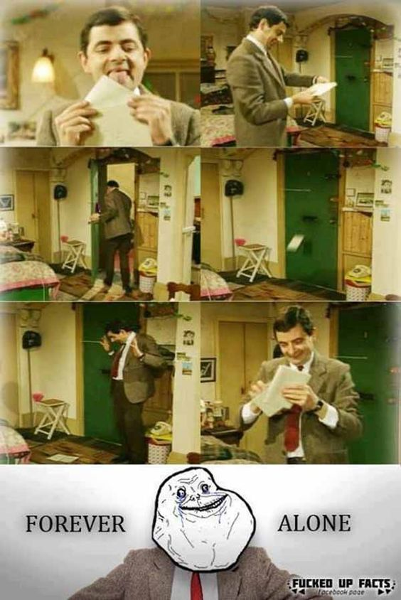 Oh, silly Mr. Bean This is why you are foreveralone