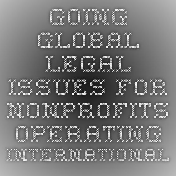 Going Global-Legal Issues for Nonprofits Operating Internationally