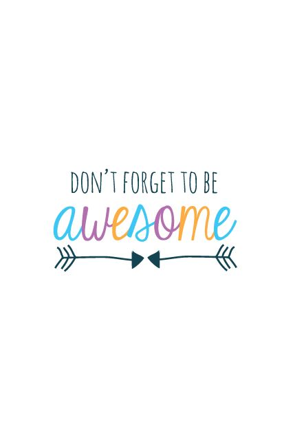 seven thirty three - - - a creative blog: Don't Forget to be Awesome - iPhone Wallpaper