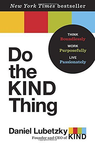 Do the KIND Thing: Think Boundlessly, Work Purposefully, Live Passionately: Amazon.de: Daniel Lubetzky: Fremdsprachige Bücher