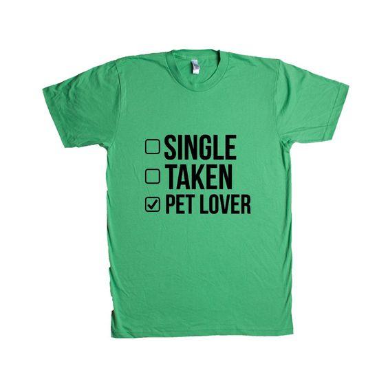 Single Taken Pet Lover Cats Dogs Pets Girlfriend Boyfriend Relationship Relationships Dating Dates Date SGAL10 Unisex T Shirt