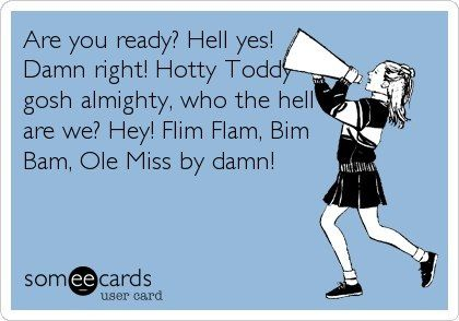 ITS GREAT TO BE AN OLE MISS REBEL HOTTY TODDY GOSH ALMIGHTY