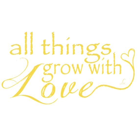 All things grow with love <3: