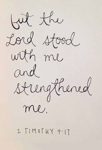 """But the Lord stood with me and strengthened me."""