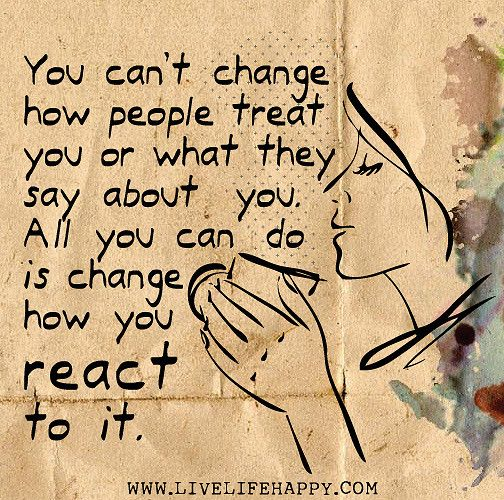 You can't change how people treat you or what they say abo…   Flickr