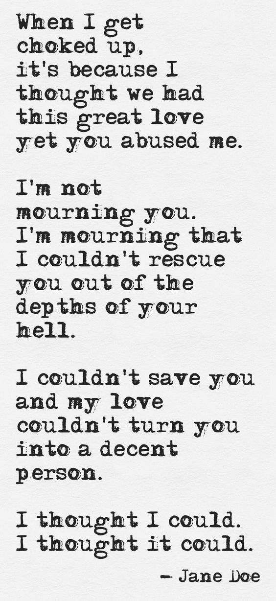 I AM mourning... The person I thought I married. The love I thought we had. The life I thought we were living. The future I thought we had. I do not mourn you because you are not worth it. This quote courtesy of @Pinstamatic (http://pinstamatic.com):