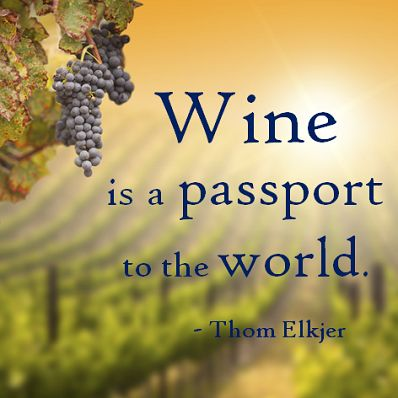 """""""Wine is a passport to the world."""" ~ Thom Elkjer"""