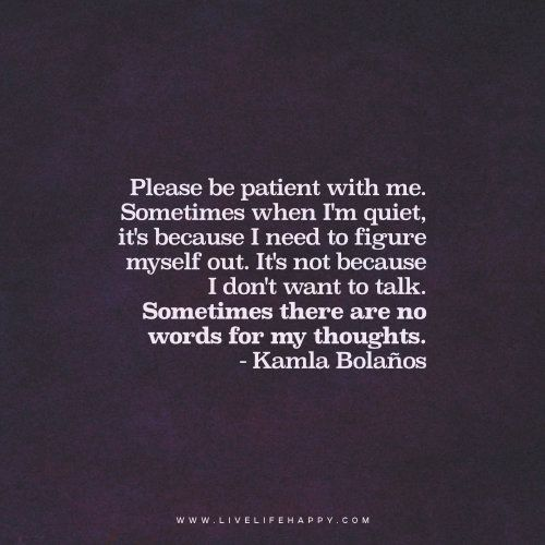 """Live Life Happy Quote: """"Please be patient with me ... I Am Quiet Quotes"""