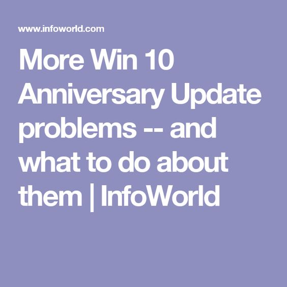 More Win 10 Anniversary Update problems -- and what to do about them | InfoWorld