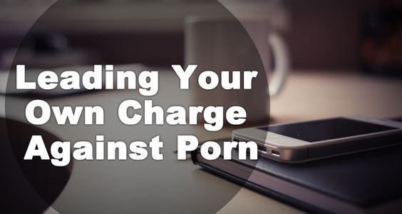 Leading Your Own Charge Against Porn
