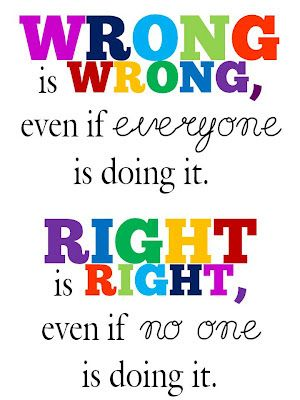 ....and Spiritually Speaking: Wrong is Wrong. Right is Right.