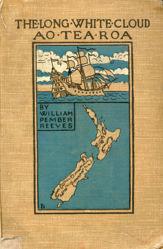 'The long white cloud: Ao Tea Roa' by William Pember Reeves. Horace Marshall & Son; London, 1898