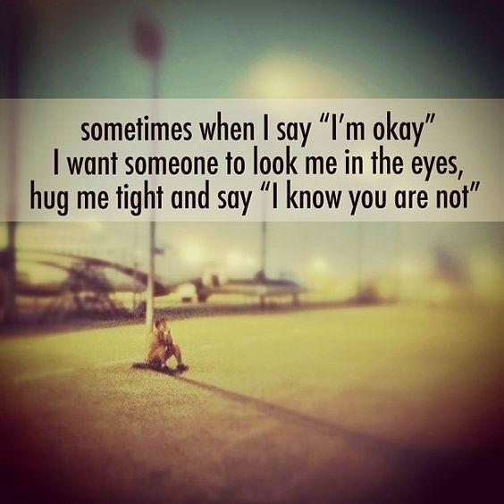 "Sometimes When I Say I M Okay I Want Someone To Look Me: Sometimes When I Say ""I'm Okay"", I Want"