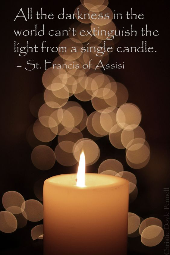 all the darkness in the world can't extinguish the light from a single candle.