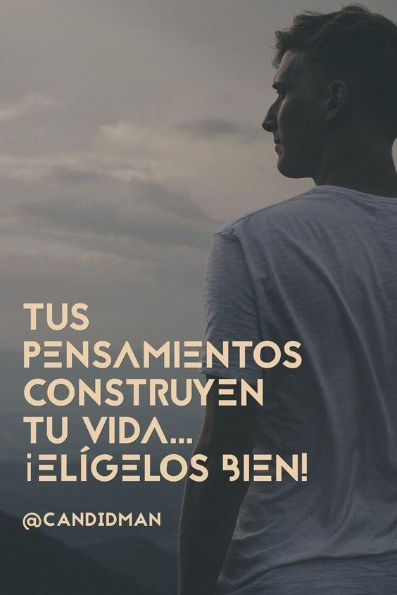 Tus pensamientos construyen tu vida  Elígelos bien!  @Candidman     #Frases Candidman Motivación Pensamientos Vida @candidman