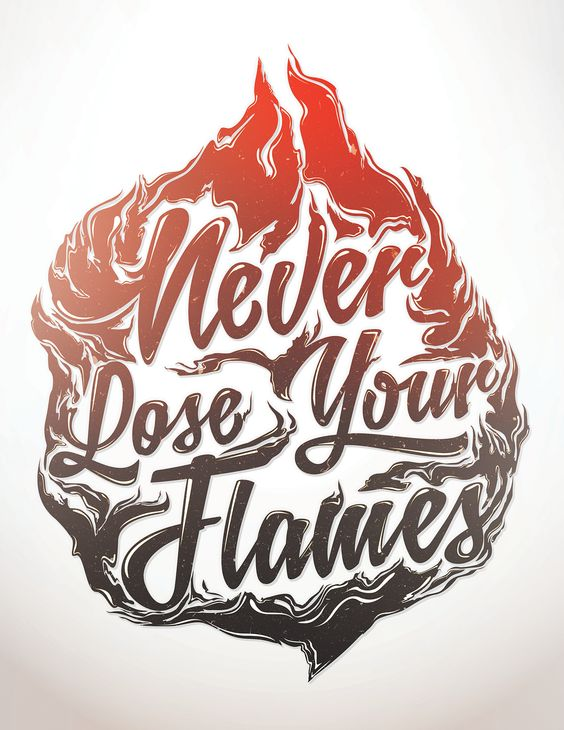 i want this quote but traditional style with a traditional style flame behind it