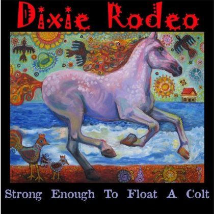 Dixie Rodeo - Strong Enough To Float A Colt