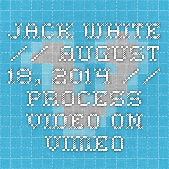 Jack White // August 18, 2014 // Process Video on Vimeo