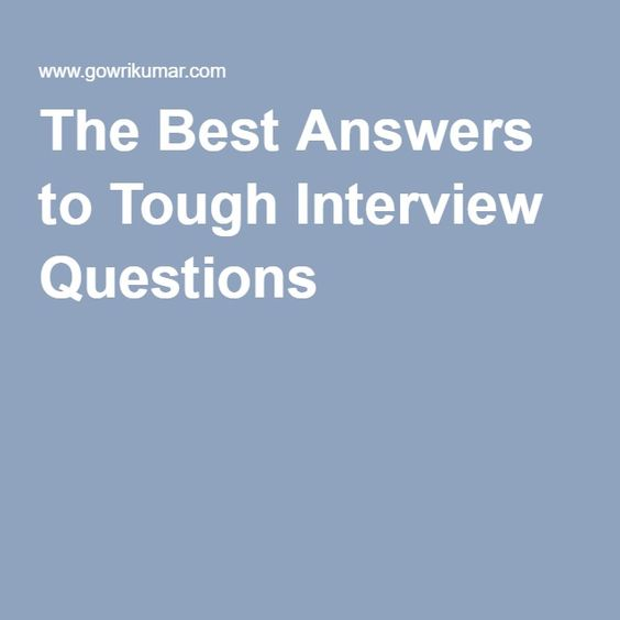 The Best Answers to Tough Interview Questions