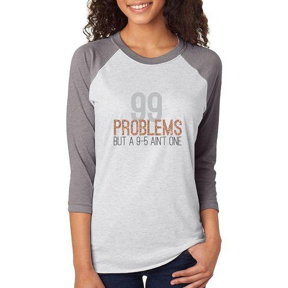 99 Problems Raglan T