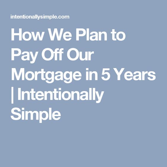 How We Plan to Pay Off Our Mortgage in 5 Years | Intentionally Simple