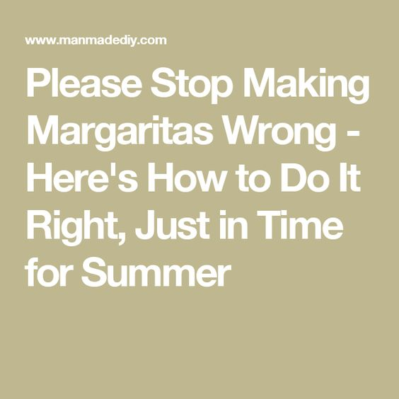 Please Stop Making Margaritas Wrong - Here's How to Do It Right, Just in Time for Summer