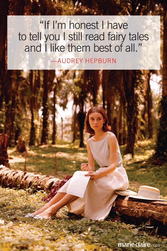 """""""If I'm honest I have to tell you I still read fairy tales and I like them best of all."""" --Audrey Hepburn:"""