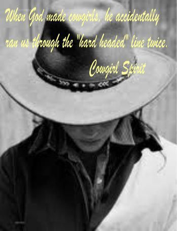 "when GOD made cowgils he accidently ran us through the ""hard headed"" line twice!!! Cowgirl Spirit"