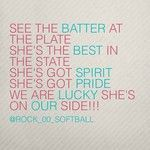 see the BATTER at the plate she`s the BEST in the state she`s got SPIRIT she`s got PRIDE we are LUCKY she`s on OUR side!!!!!!!!