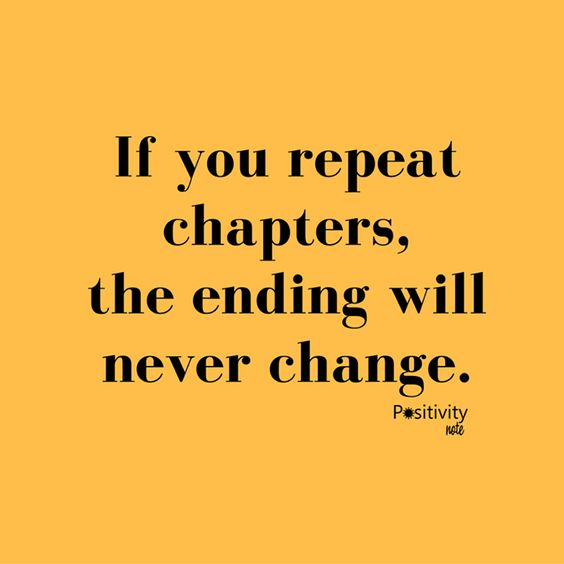 If you repeat chapters the ending will never change. #positivitynote #positivity #inspiration