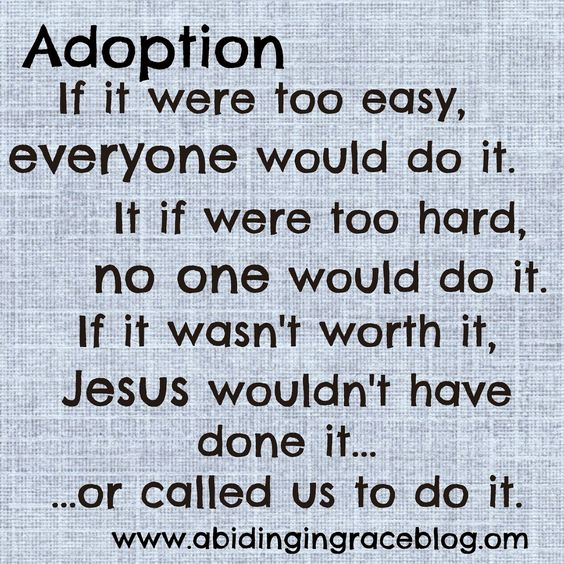 Adoption Quote - Adoption isn't easy. Internationally and Domestic Adoption. www.abidingingraceblog.com: