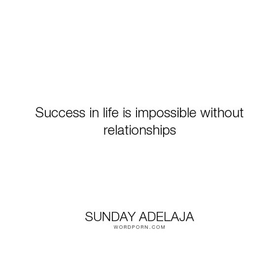 """Sunday Adelaja - """"Success in life is impossible without relationships"""". relationships, success, impossible"""
