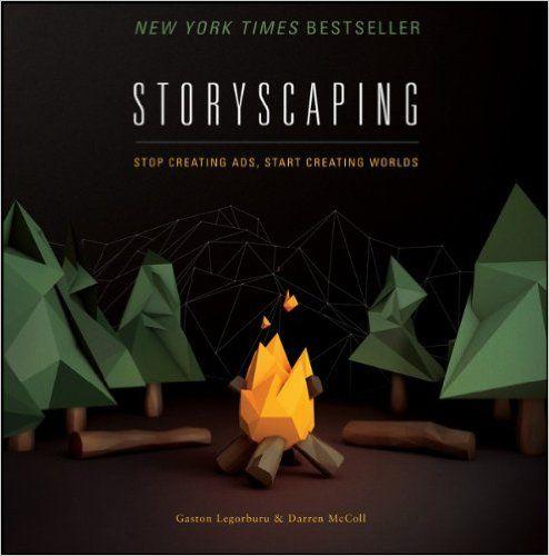 Storyscaping: Stop Creating Ads, Start Creating Worlds: Amazon.co.uk: Gaston Legorburu, Darren McColl: 9781118823286: Books