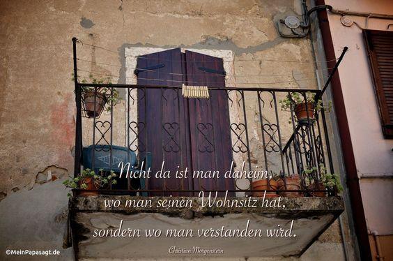 Mein Papa sagt... Nicht da ist man daheim, wo man seinen Wohnsitz hat, sondern wo man verstanden wird. Christian Morgenstern #zitate #deutsch #quotes      Weisheiten & Zitate TÄGLICH NEU auf www.MeinPapasagt.de