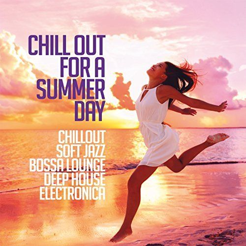VA - Chill Out for a Summer Day: Chillout, Soft Jazz, Bossa Lounge, Deep House & Electronica (2017)
