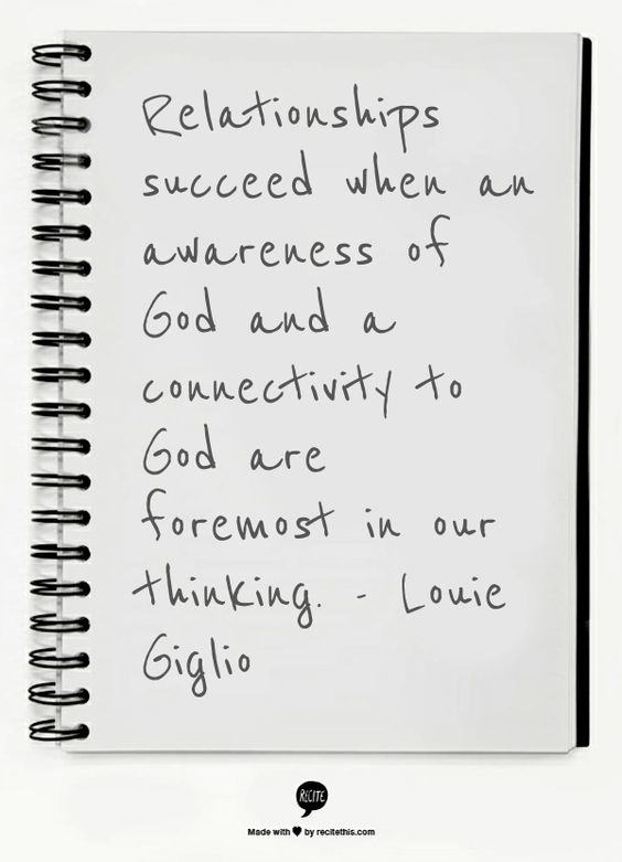 Relationships succeed when an awareness of God and a connectivity to God are foremost in our thinking. - Louie Giglio