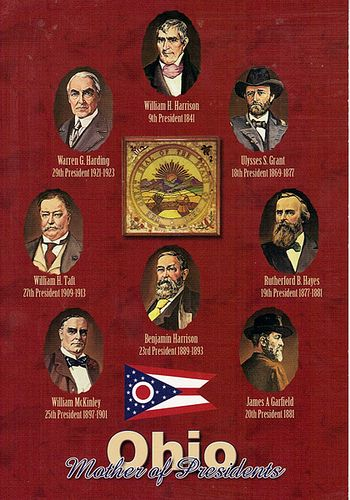 """Ohio Presidents - Ohio, nicknamed the """"Mother of Presidents,"""" has sent seven of its native sons (Ulysses S. Grant, Rutherford B. Hayes, James A. Garfield, Benjamin Harrison, William McKinley, William Howard Taft, and Warren G. Harding) to the White House.'All seven were Republicans. Virginia native William Henry Harrison, a Whig, resided in Ohio."""