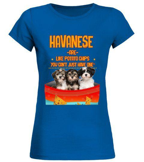Havanese Are Like Potato Chips Round Neck T Shirt Woman Shirts
