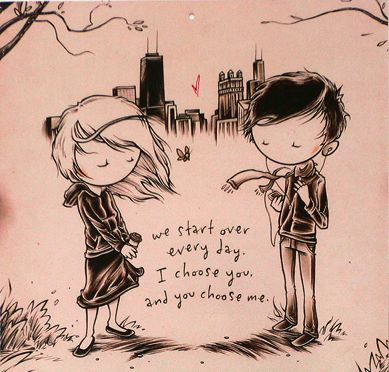 Kurt Halsey- we start over every day, i choose you and you choose me