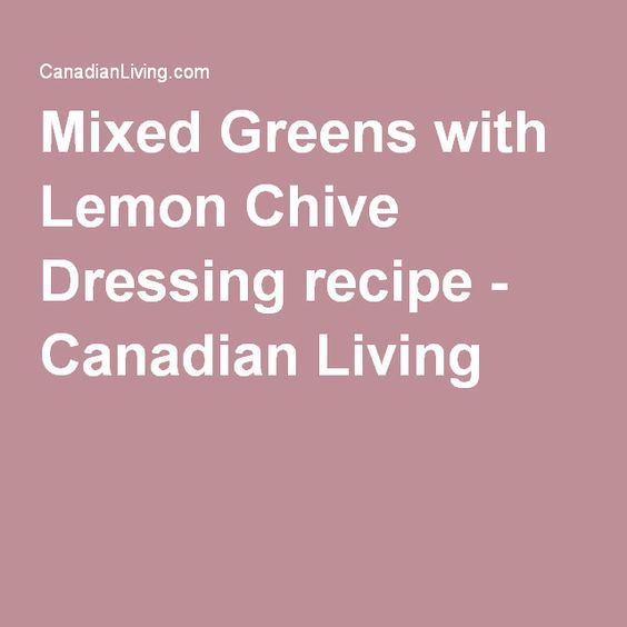 Mixed Greens with Lemon Chive Dressing recipe - Canadian Living