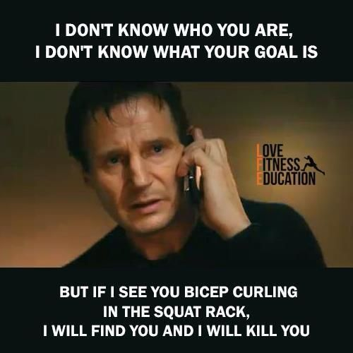 I don't know who you are, I don't know what your goal is, but if I see you bicep curling in the squat rack, I will find you and I will kill you.