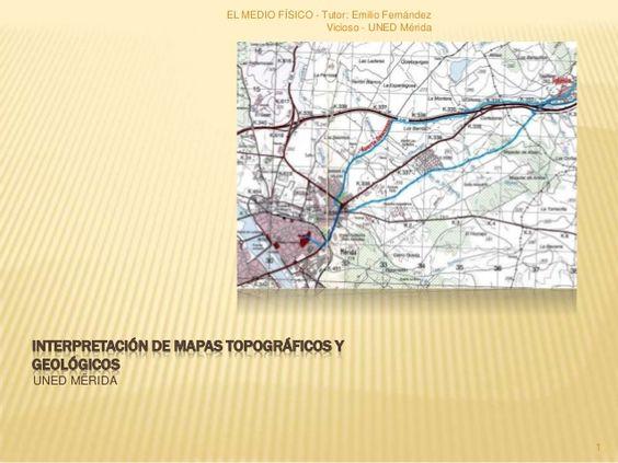 EL MEDIO FÍSICO: Interpretación de mapas topográficos y geológicos - Tutor: Emilio Fernández                                          Vicioso - UNED