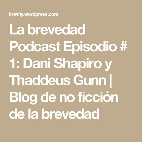 La brevedad Podcast Episodio # 1: Dani Shapiro y Thaddeus Gunn | Blog de no ficción de la brevedad