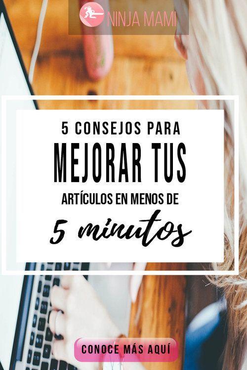 5 Consejos Para Mejorar Tus Artículos En Menos De 5 Minutos Estoy Usando La 1 Ninja Mami Ganar Dinero Por Internet Modelo De Negocio Negocios Rentables