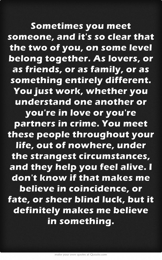 I LOVE this.  It's something I wish more people would understand.  Sometimes, on some level two people just work, and that DOESN'T have to be a romantic relationship.  They just help you feel alive.