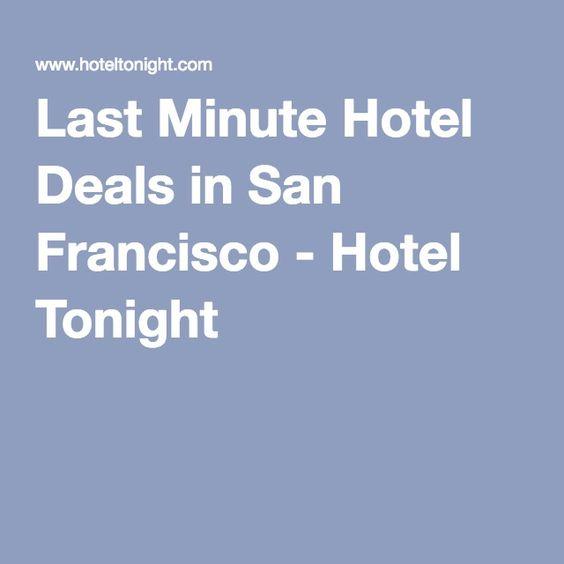 Last Minute Hotel Deals In San Francisco Tonight Travel S Pinterest