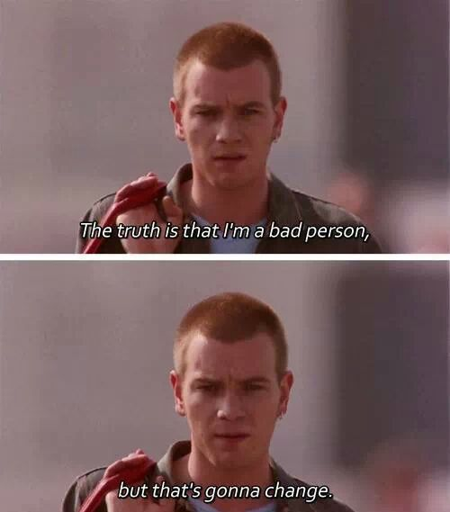 """Trainspotting (1996) """"Choice of sweaters, family Christmas, indexed pension, tax exemption, clearing gutters, getting by, looking ahead, the day you die."""""""
