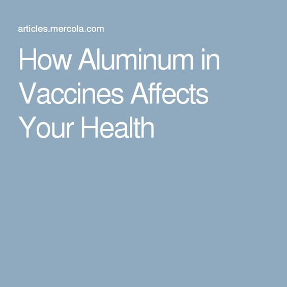 How Aluminum in Vaccines Affects Your Health: