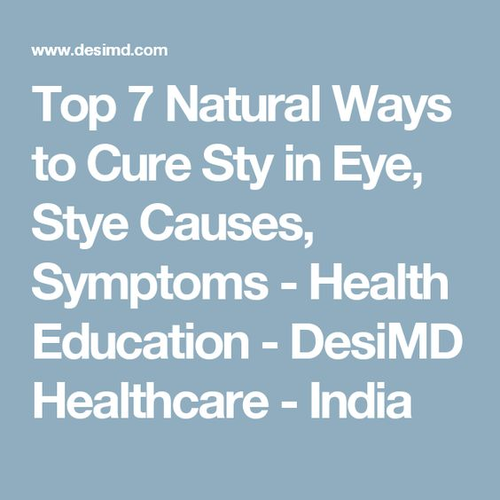 Top 7 Natural Ways to Cure Sty in Eye, Stye Causes, Symptoms - Health Education - DesiMD Healthcare - India